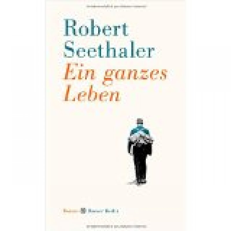 Robert Seethaler - Ein ganzes Leben